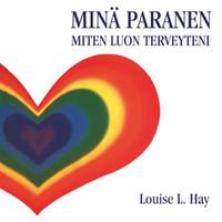 Tuotekuva: Hay, Louise L: Minä paranen - miten luon terveyteni -CD